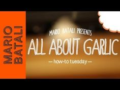 Mario Batali's How-To Tuesday: All About Garlic