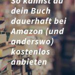 So kannst du dein Buch dauerhaft bei Amazon (und überall) kostenlos anbieten