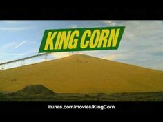 """King Corn"" (Link directs to official trailer). King Corn is a feature documentary about two friends, one acre of corn, and the subsidized crop that drives our fast-food nation."