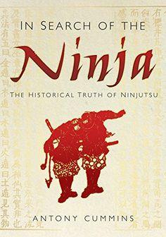 In Search of the Ninja: The Historical Truth of Ninjutsu ...