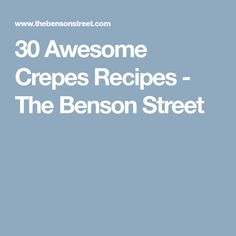 30 Awesome Crepes Recipes - The Benson Street