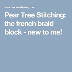 Pear Tree Stitching: the french braid block - new to me!