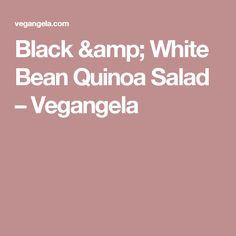 Black & White Bean Quinoa Salad – Vegangela