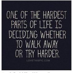 Hardest parts of life life quotes quotes quote life walk away