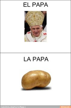 Articles are important afterall! El papa, la papa, y el papá. Accent marks are important too!