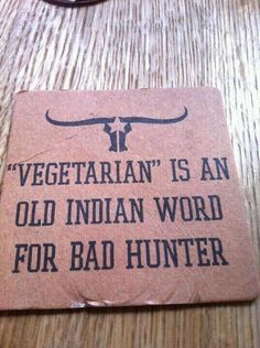 Vegetarian Is An Old Indian Word For Bad Hunter - Sign.....lolz