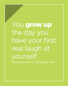 You grow up the day you have your first real laugh at yourself. Maturity Quotes, Dysfunctional Relationships, Im A Survivor, New Year 2017, Laugh At Yourself, Me Time, Peace Of Mind, Quote Of The Day, Wise Words