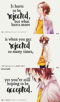 It hurts to be rejected, but what hurts more is when you get rejected so many times, yet you're still hoping to be accepted, sad, text, Anime girl; Anime