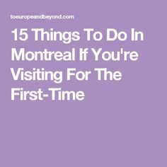 15 Things To Do In Montreal If You're Visiting For The First-Time
