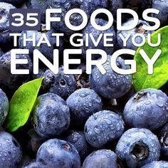 35 Nourishing Foods That Give You Energy- for energy that lasts all day & instant energy bursts.