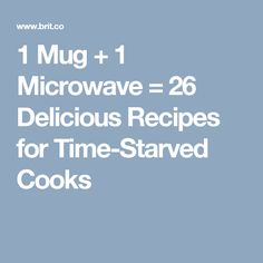 1 Mug + 1 Microwave = 26 Delicious Recipes for Time-Starved Cooks