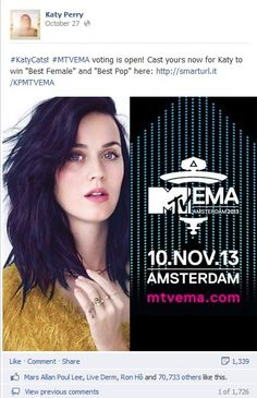 """This is a image of a post that Katy posted on her Facebook page. In this post she is trying to get votes for the MTV EMA awards ceremony in Amsterdam November 13, 2013. In the post she says """" #KatyCats! #MTVEMA voting is open! Cast yours now for Katy to win Best Female and Best Pop Artist"""". This show how she uses Facebook to promote her personal brand. #mrk634 #MTV"""