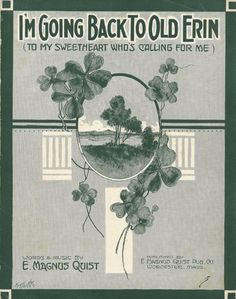"""Sheet music: """"I'm Going Back To Old Erin (To My Sweetheart Who's Calling For Me)"""" By E. Magnus Quist, 1915."""