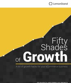 Free eCommerce Growth ebook - Fifty Shades of Growth by LemonStand Free Ecommerce, Growth Hacking, Fifty Shades, Hacks, Marketing, Business, Design, 50 Shades, Tips