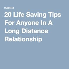 20 Life Saving Tips For Anyone In A Long Distance Relationship