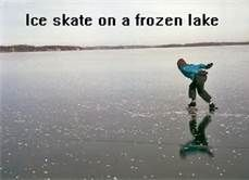 This would be a lot of fun... with my luck though I would probably fall through the ice... hahah, still want to do it though!