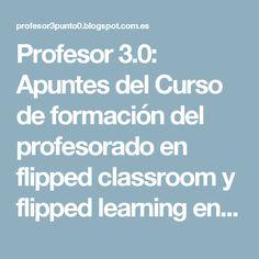 Profesor 3.0: Apuntes del Curso de formación del profesorado en flipped classroom y flipped learning en la Universidad de Granada en Melilla.