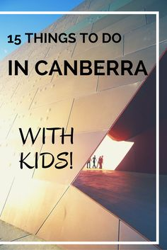 15 Things To Do In Canberra With Kids. Use this list to start planning your family's trip to Australia's capital. Lots to learn, loads to see, heaps of fun.