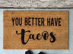You Better Have Tacos Door Mat tacos door mat tacos Front Door Mats, Front Doors, Front Porch, Taco Time, Tacos, Funny Doormats, Coir Doormat, Outdoor Paint, Gifts For New Moms