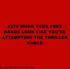 Guard Girl Problems #374: When your free hands look like you're attempting The Thriller dance