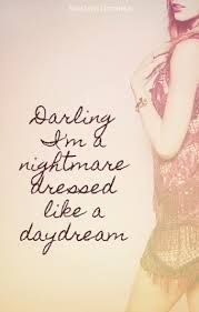 cause darling i'm a nightmare dressed like a daydream