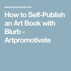 How to Self-Publish an Art Book with Blurb - Artpromotivate