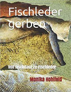Fischleder gerben: Von Fischhaut zu Fischleder: Amazon.de: Monika Hohlfeld: Bücher Felder, Top, Pisces
