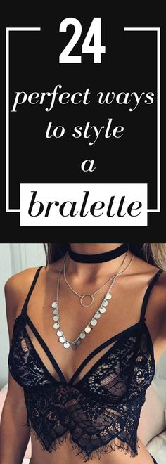24 Perfect ways to style a bralette.