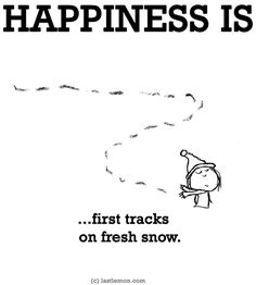"""Happiness is...first tracks in the snow"" quote [ SkiTimeTours.com ]"