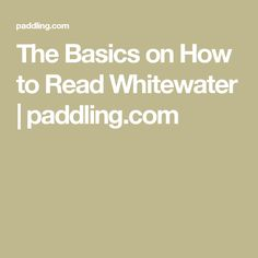 The Basics on How to Read Whitewater | paddling.com