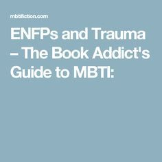 ENFPs and Trauma – The Book Addict's Guide to MBTI: