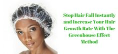 stop-hair-fall-instantly-and-increase-your-hair-growth-rate-with-the-greenhouse-effect-method-2