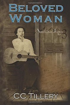 Beloved Woman (Appalachian Journey) (Volume 3) by CC Tillery http://www.amazon.com/dp/098946413X/ref=cm_sw_r_pi_dp_kV38ub0J6KCXM
