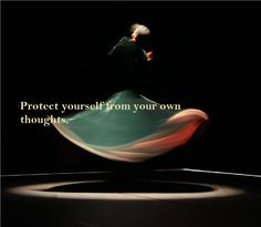 "Rumi - ""Protect yourself from your own thoughts."""