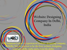 Best Website Designing Company In Delhi | Web Solution Center  -- The Web Solution Center  is the best company for digital marketing. We are proven to be the best website designing company Delhi, India and across the globe. Website Design Company in Delhi? Get user friendly professional and E-commerce web development services. Mobile app development, digital marketing, SEO and SMO company in Delhi India.  https://goo.gl/z89IlJ