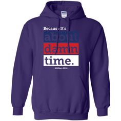 Because It's about damn time. Hillary Clinton campaign 2016-01 Pullover Hoodie 8 oz