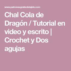 Chal Cola de Dragón / Tutorial en video y escrito   Crochet y Dos agujas