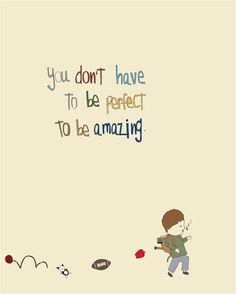 [you don't have to be perfect to be amazing]