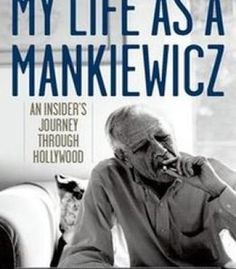 My Life As A Mankiewicz: An Insider'S Journey Through Hollywood PDF