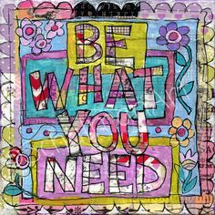 Inspirational Art    word art    quote art by SchulmanArts, $48.00 Be what you need