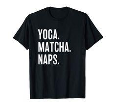 Yoga. Matcha. Naps   #matcha #matchagreentea #matchatea #tshirtdesign #tshirt #yoga #naps