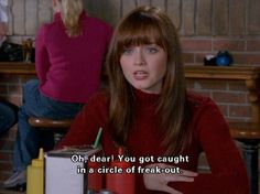 You got caught in a circle of freak out!   Gilmore Girls (season 6 episode 11 )