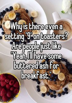 """""""Why is there even a setting """"9"""" on toasters? Are people just like """"Yeah, I'll have some buttered ash for breakfast."""""""""""
