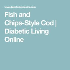 Fish and Chips-Style Cod | Diabetic Living Online