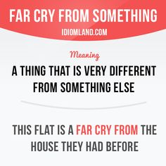"""""""Far cry from something"""" is a thing that is very different from something…"""
