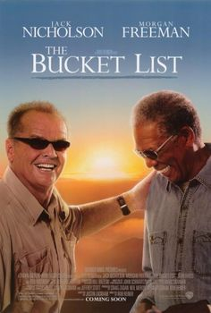 The Bucket List - Amazing story about two men with cancer who choose to spend their remaining time checking off everything on their bucket list.