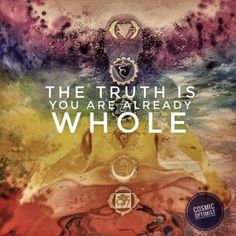 The truth is you are already whole