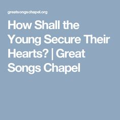 How Shall the Young Secure Their Hearts?   Great Songs Chapel