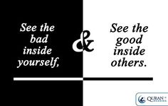 Bad inside yourself and good inside others