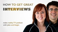 How to Get Great Interviews for Documentaries and Reality TV Shows